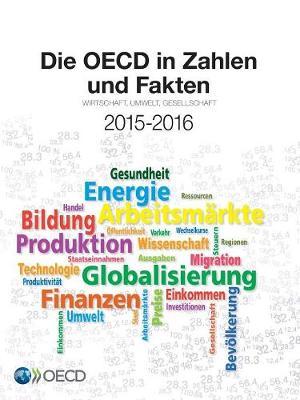 Die OECD in Zahlen Und Fakten 2015-2016: Wirtschaft, Umwelt, Gesellschaft (Paperback)