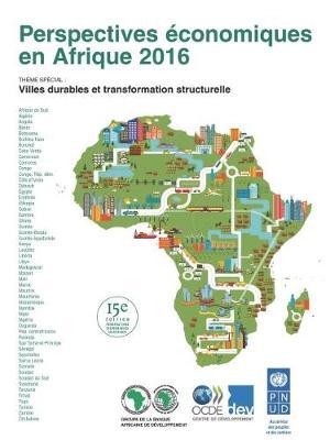 Perspectives Economiques En Afrique 2016: Villes Durables Et Transformation Structurelle (Paperback)