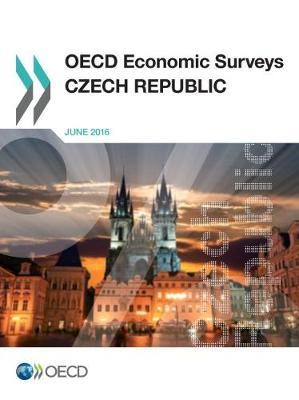 Czech Republic 2016 - OECD economic surveys 2016/15 (Paperback)