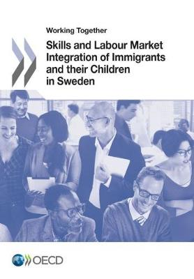 Working together: skills and labour market integration of immigrants and their children in Sweden (Paperback)