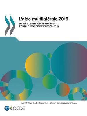 L'Aide Multilaterale 2015: de Meilleurs Partenariats Pour Le Monde de L'Apres-2015 (Paperback)
