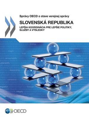 Slovak Republic: Better Co-Ordination for Better Policies, Services and Results: (Slovak Version) (Paperback)