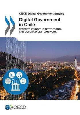 Digital government in Chile: strengthening the institutional and governance framework - OECD digital government studies (Paperback)