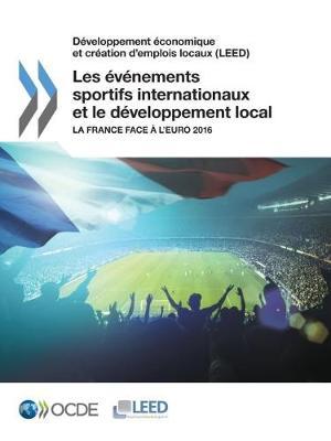 Developpement Economique Et Creation D'Emplois Locaux (Leed) Les Evenements Sportifs Internationaux Et Le Developpement Local: La France Face A L'Euro 2016 (Paperback)