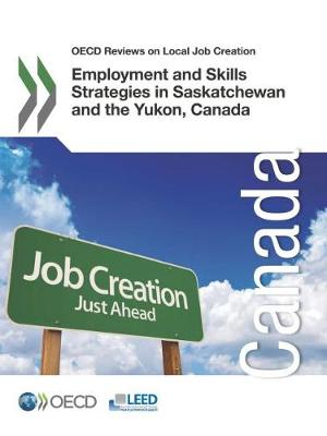 Employment and skills strategies in Saskatchewan and the Yukon, Canada - OECD Reviews on Local Job Creation (Paperback)