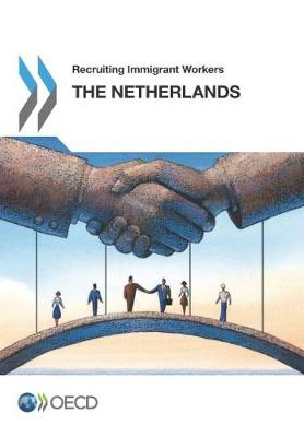 Recruiting immigrant workers: The Netherlands 2016 - Recruiting immigrant workers (Paperback)
