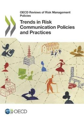 Trends in risk communication policies and practices - OECD reviews of risk management policies (Paperback)