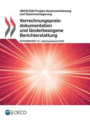 OECD/G20 Projekt Gewinnverkurzung Und Gewinnverlagerung Verrechnungspreisdokumentation Und Landerbezogene Berichterstattung, Aktionspunkt 13 - Abschlussbericht 2015 (Paperback)
