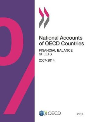 National Accounts of OECD Countries: Financial Balance Sheets 2015 - National Accounts of OECD Countries: Main Aggregates (Paperback)