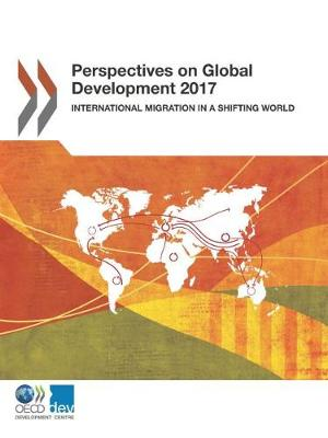 Perspectives on global development 2017: international migration in a shifting world (Paperback)