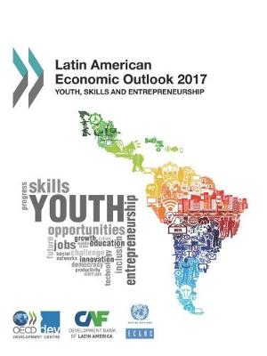 Latin American economic outlook 2017: youth, skills and entrepreneurship (Paperback)