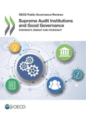 Supreme Audit Institutions and Good Governance: Oversight, Insight and Foresight - OECD Public Governance Reviews (Paperback)