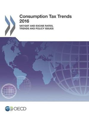 Consumption tax trends 2016: VAT/GST and excise rates, trends and policy issues (Paperback)