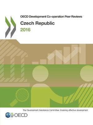 Czech Republic 2016 - OECD development co-operation peer reviews (Paperback)