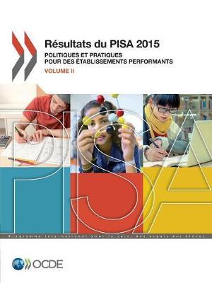 Pisa Resultats Du Pisa 2015 (Volume II): Politiques Et Pratiques Pour Des Etablissements Performants (Paperback)