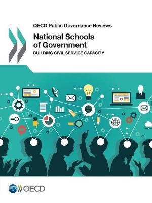 National Schools of Government: Building Civil Service Capacity - OECD Public Governance Reviews (Paperback)