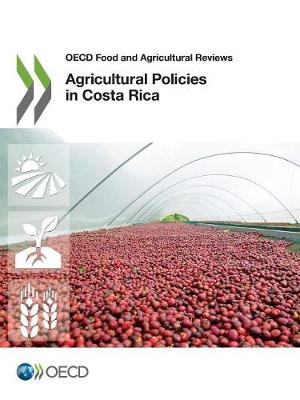 Agricultural policies in Costa Rica - OECD food and agricultural reviews (Paperback)