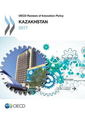 OECD Reviews of Innovation Policy: Kazakhstan 2017 (Paperback)
