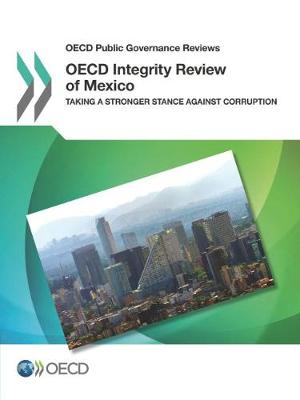 OECD integrity review of Mexico: taking a stronger against corruption - OECD public governance reviews (Paperback)