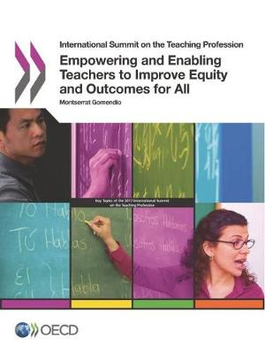 Empowering and enabling teachers to improve equity and outcomes for all - International Summit on the Teaching Profession (Paperback)