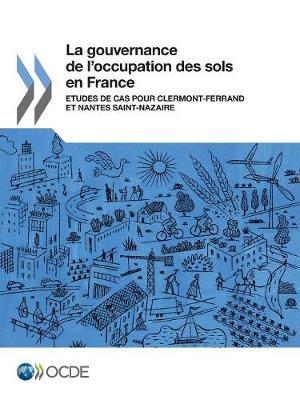La Gouvernance de L'Occupation Des Sols En France: Etudes de Cas Pour Clermont-Ferrand Et Nantes Saint-Nazaire (Paperback)