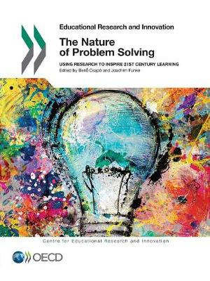 The nature of problem solving: using research to inspire 21st century learning - Educational research and innovation (Paperback)