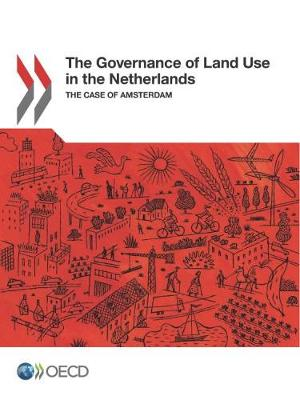 The governance of land use in the Netherlands: the case of Amsterdam (Paperback)