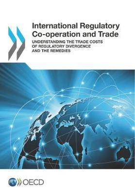 International regulatory co-operation and trade: understanding the trade costs of regulatory divergence and the remedies (Paperback)