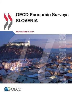 Slovenia 2017 - OECD economic surveys 2017/17 (Paperback)