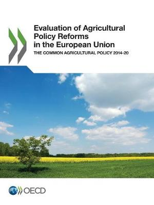 Evaluation of agricultural policy reforms in the European Union: the Common Agricultural Policy 2014-20 (Paperback)