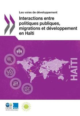Les Voies de D veloppement Interactions Entre Politiques Publiques, Migrations Et D veloppement En Ha ti (Paperback)