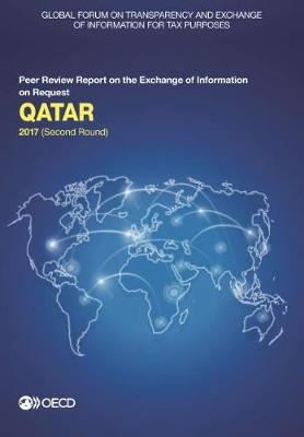 Qatar 2017: (second round) - Global Forum on Transparency and Exchange of Information for Tax Purposes peer reviews (Paperback)