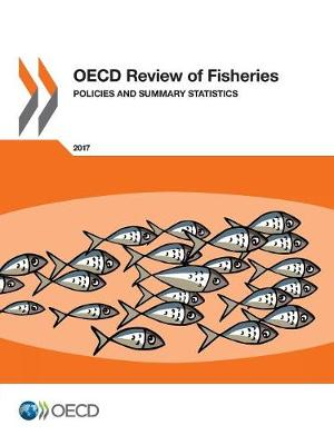 OECD review of fisheries: policies and summary statistics 2017 (Paperback)