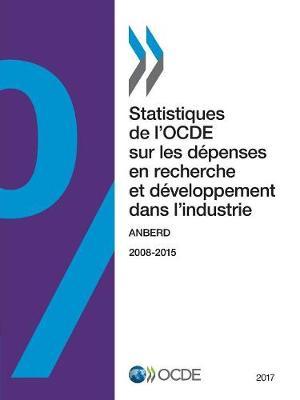Statistiques de l'Ocde Sur Les Depenses En Recherche Et Developpement Dans l'Industrie 2017 Anberd - Statistiques de l'Ocde Sur Les Depenses En Recherche Et Developpement Dans l'Industrie (Paperback)
