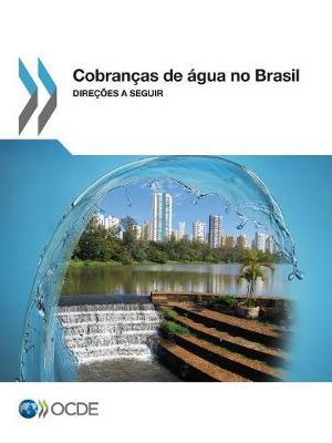 Cobrancas de Agua No Brasil: Direcoes a Seguir (Paperback)