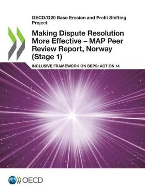 Making dispute resolution more effective - MAP peer review report, Norway (stage 1): inclusive framework on BEPs, action 14 - OECD/G20 base erosion and profit shifting project (Paperback)
