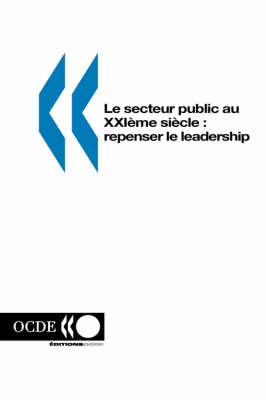 Le Secteur Public Au Xxie SI?Cle : Repenser Le Leadership (Paperback)