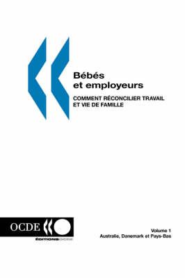 B?b?s Et Employeurs - Comment R?Concilier Travail Et Vie De Famille (Volume 1): Australie, Danemark Et Pays-Bas (Paperback)
