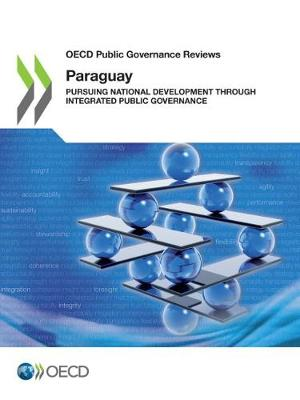 Paraguay: pursuing national development through integrated public governance - OECD public governance reviews (Paperback)