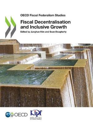 Fiscal decentralisation and inclusive growth - OECD fiscal federalism studies (Paperback)