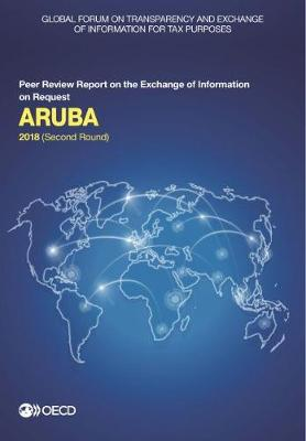 Aruba 2018 (second round) - Global Forum on Transparency and Exchange of Information for Tax Purposes peer reviews (Paperback)