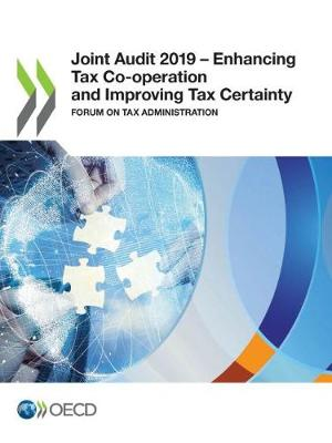 Joint audit 2019: enhancing tax co-operation and improving tax certainty, forum on tax administration (Paperback)