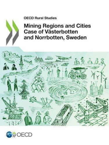 Mining regions and cities case of Vesterbotten and Norrbotten, Sweden - OECD rural studies (Paperback)