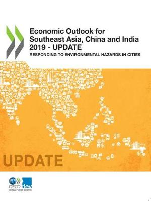 Economic outlook for southeast Asia, China and India 2019 - update: responding to environmental hazards in cities (Paperback)