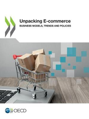 Unpacking E-commerce: business models, trends and policies (Paperback)