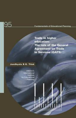 Trade in higher education: the role of the General Agreement on Trade in Services (GATS) - Fundamentals of educational planning series 95 (Paperback)