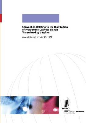 Convention Relating to the Distribution of Programme-Carrying Signals Transmitted by Satellite (Paperback)