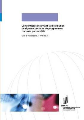 Convention Concernant La Distribution de Signaux Porteurs de Programmes Transmis Par Satellite (Paperback)