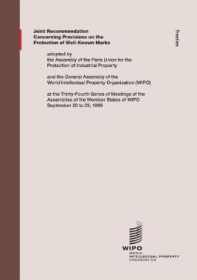 Joint Recommendation Concerning Provisions on the Protection of Well-Known Marks: Adopted by the Assembly of the Paris Union for the Protection of Industrial Property, and the General Assembly of the World Intellectual Property Organization (Wipo), at the Thirty-Fourth Series of Meetings of the Assemblies of the Member States of Wipo, S (Paperback)