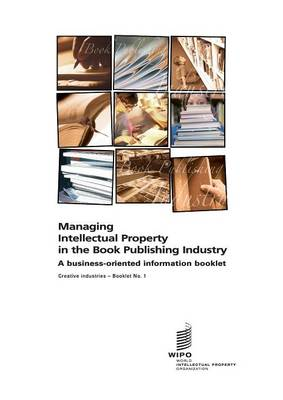 Managing Intellectual Property in the Book Publishing Industry - Creative Industries - Booklet No. 1 (Paperback)